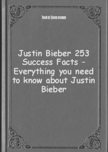 Обложка книги  - Justin Bieber 253 Success Facts – Everything you need to know about Justin Bieber