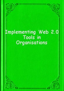 Обложка книги  - Implementing Web 2.0 Tools in Organisations