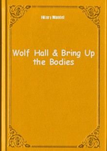 Обложка книги  - Wolf Hall & Bring Up the Bodies