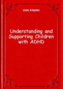Обложка книги  - Understanding and Supporting Children with ADHD