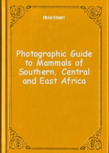 Обложка книги  - Photographic Guide to Mammals of Southern, Central and East Africa
