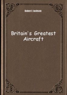 Обложка книги  - Britain's Greatest Aircraft