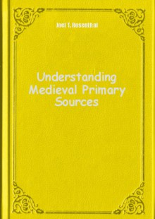 Обложка книги  - Understanding Medieval Primary Sources