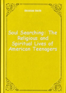 Обложка книги  - Soul Searching: The Religious and Spiritual Lives of American Teenagers