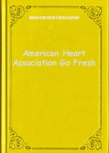 Обложка книги  - American Heart Association Go Fresh