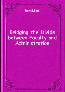 Обложка книги  - Bridging the Divide between Faculty and Administration