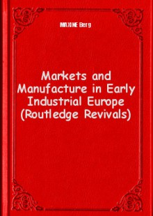 Обложка книги  - Markets and Manufacture in Early Industrial Europe (Routledge Revivals)