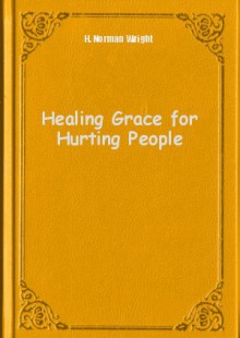 Обложка книги  - Healing Grace for Hurting People