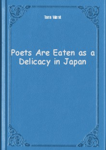 Обложка книги  - Poets Are Eaten as a Delicacy in Japan