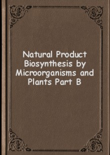 Обложка книги  - Natural Product Biosynthesis by Microorganisms and Plants Part B