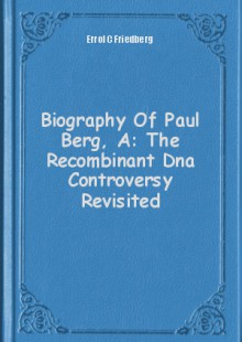 Обложка книги  - Biography Of Paul Berg, A: The Recombinant Dna Controversy Revisited