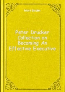 Обложка книги  - Peter Drucker Collection on Becoming An Effective Executive