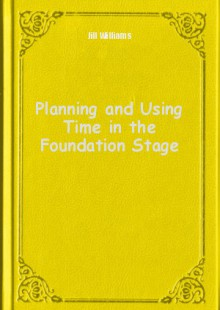 Обложка книги  - Planning and Using Time in the Foundation Stage