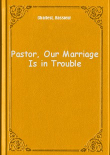 Обложка книги  - Pastor, Our Marriage Is in Trouble