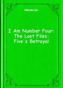 Обложка книги  - I Am Number Four: The Lost Files: Five's Betrayal