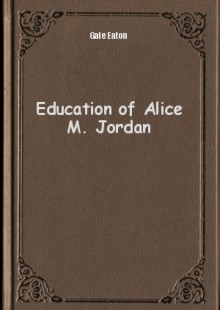 Обложка книги  - Education of Alice M. Jordan