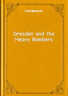 Обложка книги  - Dresden and the Heavy Bombers