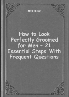 Обложка книги  - How to Look Perfectly Groomed for Men – 21 Essential Steps With Frequent Questions