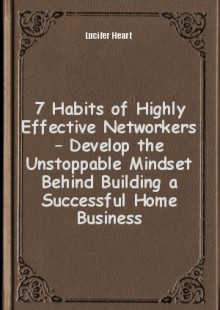 Обложка книги  - 7 Habits of Highly Effective Networkers – Develop the Unstoppable Mindset Behind Building a Successful Home Business