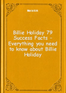 Обложка книги  - Billie Holiday 79 Success Facts – Everything you need to know about Billie Holiday