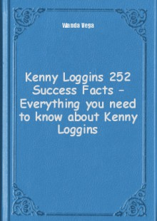 Обложка книги  - Kenny Loggins 252 Success Facts – Everything you need to know about Kenny Loggins
