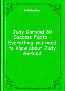 Обложка книги  - Judy Garland 60 Success Facts – Everything you need to know about Judy Garland