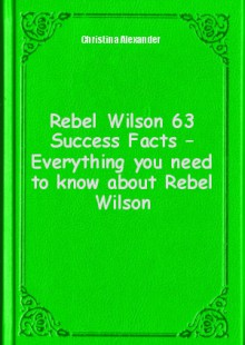 Обложка книги  - Rebel Wilson 63 Success Facts – Everything you need to know about Rebel Wilson