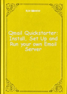 Обложка книги  - Qmail Quickstarter: Install, Set Up and Run your own Email Server