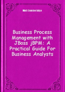Обложка книги  - Business Process Management with JBoss jBPM: A Practical Guide For Business Analysts