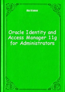 Обложка книги  - Oracle Identity and Access Manager 11g for Administrators