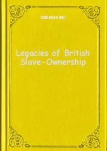 Обложка книги  - Legacies of British Slave-Ownership
