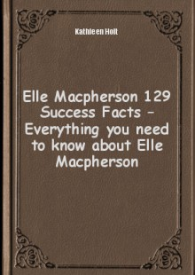Обложка книги  - Elle Macpherson 129 Success Facts – Everything you need to know about Elle Macpherson