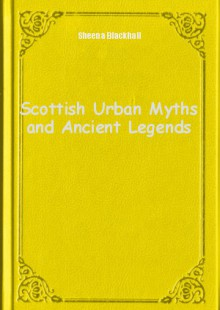 Обложка книги  - Scottish Urban Myths and Ancient Legends