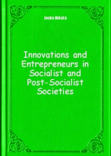 Обложка книги  - Innovations and Entrepreneurs in Socialist and Post-Socialist Societies