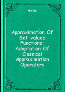Обложка книги  - Approximation Of Set-valued Functions: Adaptation Of Classical Approximation Operators