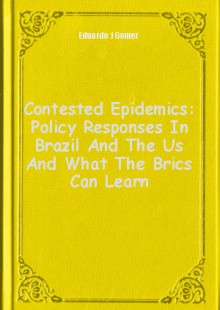 Обложка книги  - Contested Epidemics: Policy Responses In Brazil And The Us And What The Brics Can Learn
