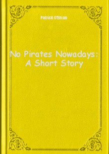 Обложка книги  - No Pirates Nowadays: A Short Story