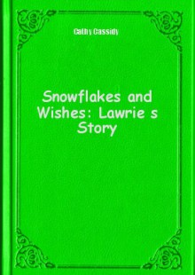 Обложка книги  - Snowflakes and Wishes: Lawrie s Story