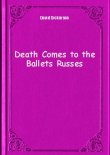 Обложка книги  - Death Comes to the Ballets Russes