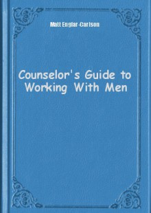 Обложка книги  - Counselor's Guide to Working With Men
