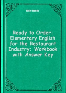 Обложка книги  - Ready to Order: Elementary English for the Restaurant Industry: Workbook with Answer Key