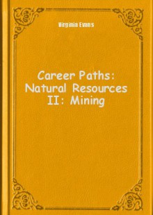 Обложка книги  - Career Paths: Natural Resources II: Mining