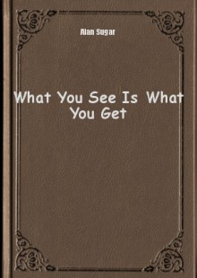 Обложка книги  - What You See Is What You Get