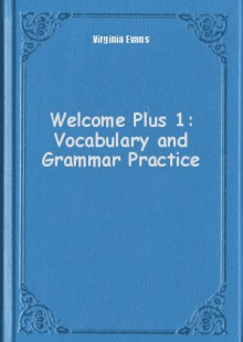 Обложка книги  - Welcome Plus 1: Vocabulary and Grammar Practice