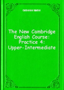 Обложка книги  - The New Cambridge English Course: Practice 4: Upper-Intermediate