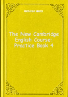 Обложка книги  - The New Cambridge English Course: Practice Book 4