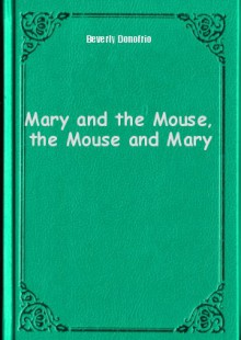 Обложка книги  - Mary and the Mouse, the Mouse and Mary