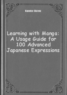 Обложка книги  - Learning with Manga: A Usage Guide for 100 Advanced Japanese Expressions