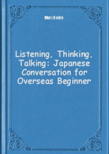 Обложка книги  - Listening, Thinking, Talking: Japanese Conversation for Overseas Beginner