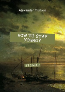 Обложка книги  - How to stay young? It's simple!